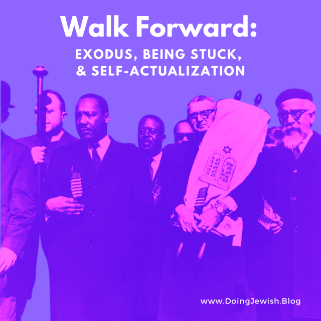 Walk Forward: Exodus, Being Stuck, and Self-Actualization