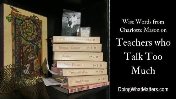 Charlotte Mason on teachers who talk too much.