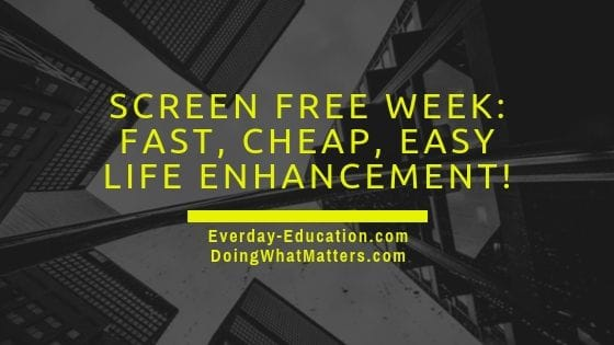 Going screen free for awhile every week is a way to improve your life.