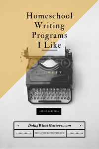 Homeschool writing programs I like; from Janice Campbell of Excellence in Literature and Doing What Matters.
