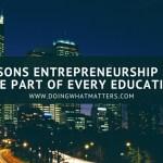 5 Reasons Entrepreneurship Should Be Part of Every Education