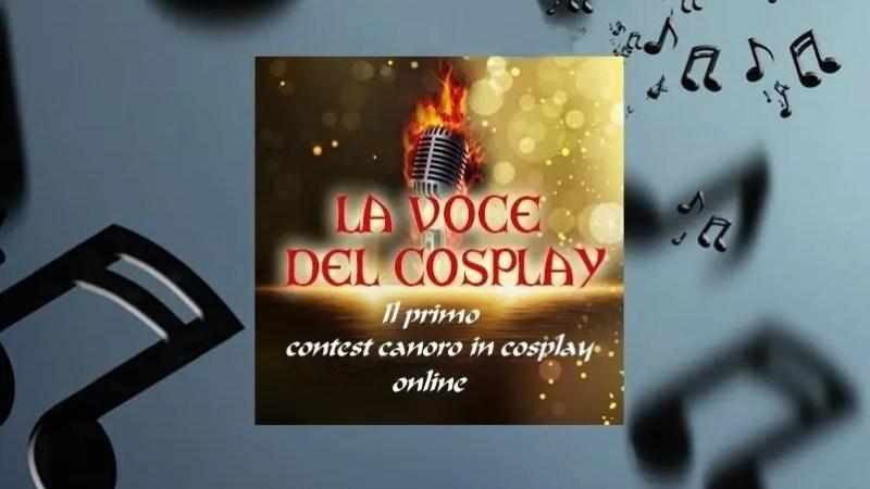 La Voce del Cosplay – Canto e Cosplay insieme, un contest online mai visto prima!