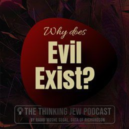 The Thinking Jew Podcast: Ep. 36 Why Does Evil Exist?