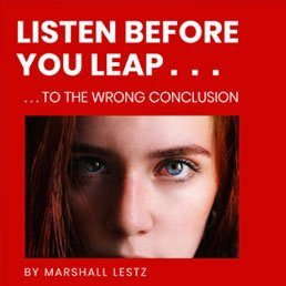 Rebuilder Series: Beware – Listen Before You Leap . . . to the Wrong Conclusion. By Marshall Lestz