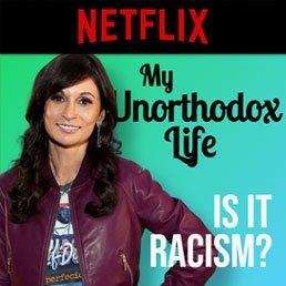 "Opinion: ""My Unorthodox Life"" – Is it Racism?"