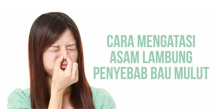 Asam Lambung Penyebab Bau Mulut dan Cara Mengatasinya