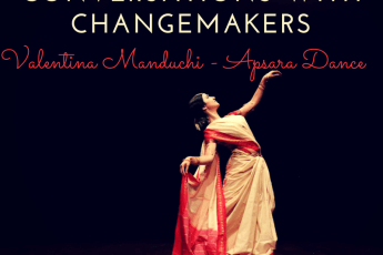 Conversations with Changemakers Valentina Manduchi of Apsara Dance