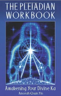 The Pleiadian Workbook, Awakening Your Divine Ka | Amorah Quan Yin | Dolphin Star Temple