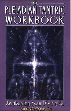 The Pleiadian Tantric Workbook: Awakeing Your Divine Ba   Amorah Quan Yin   Dolphin Star Temple