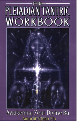 The Pleiadian Tantric Workbook: Awakeing Your Divine Ba | Amorah Quan Yin | Dolphin Star Temple
