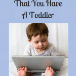Top 10 Signs That You Have a Toddler