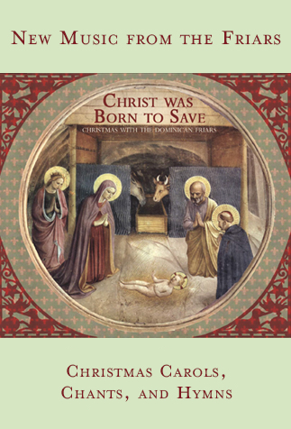 New Music from the Friars: Christ Was Born to Save: Christmas Carols, Chants, and Hymns