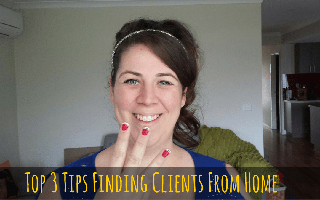 My Top 3 Tips To Finding Clients From Home