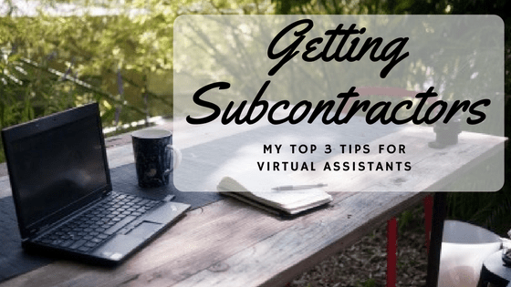 Top 3 Tips To Adding Subcontractors In Your Virtual Assistant Business
