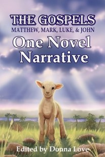 The Gospels; Matthew, Mark, Luke, and John: One Novel Narrative