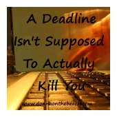 Deadline isn't supposed to kill you