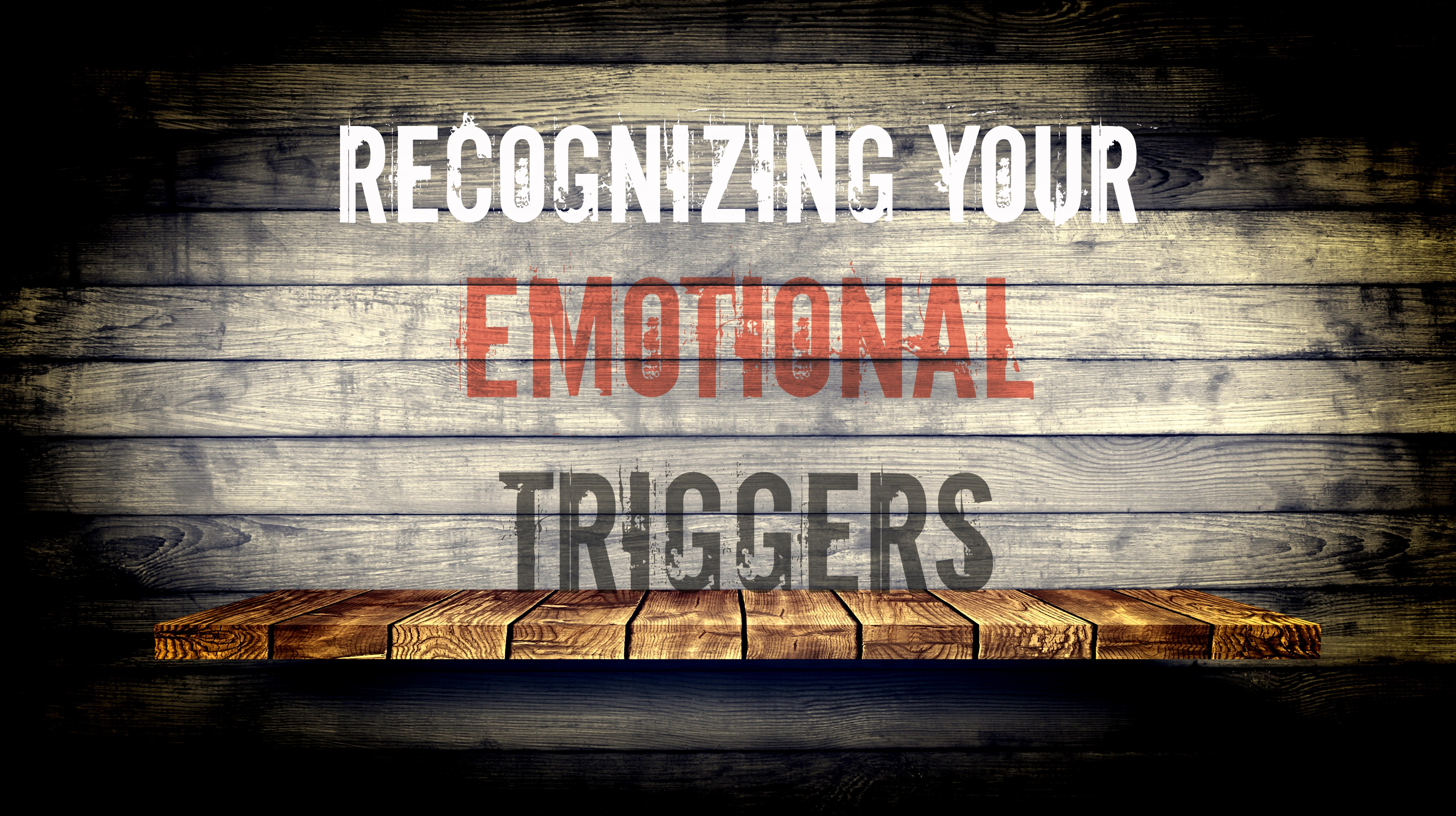 Recognizing Your Emotional Triggers Don Olund Helping