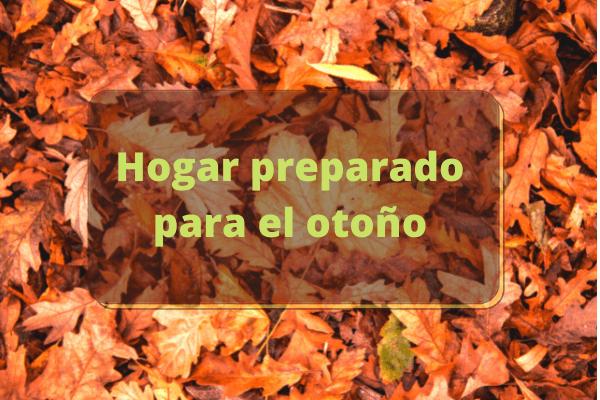 ¿Ya tienes tu hogar preparado para el otoño?