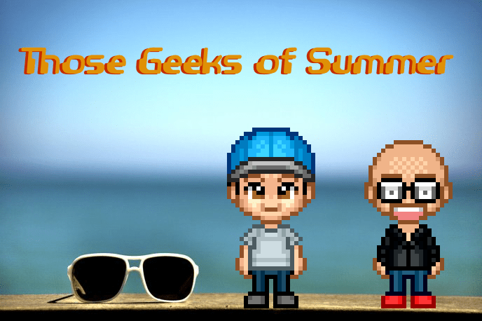 Those Geeks You Know present Those Geeks of Summer pt. 2