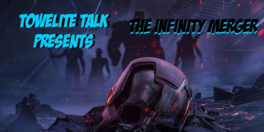 Towelite Talk presents The Infinity Merger