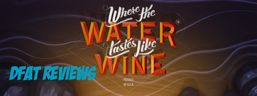 DFAT Reviews: Where the Water Tastes Like Wine
