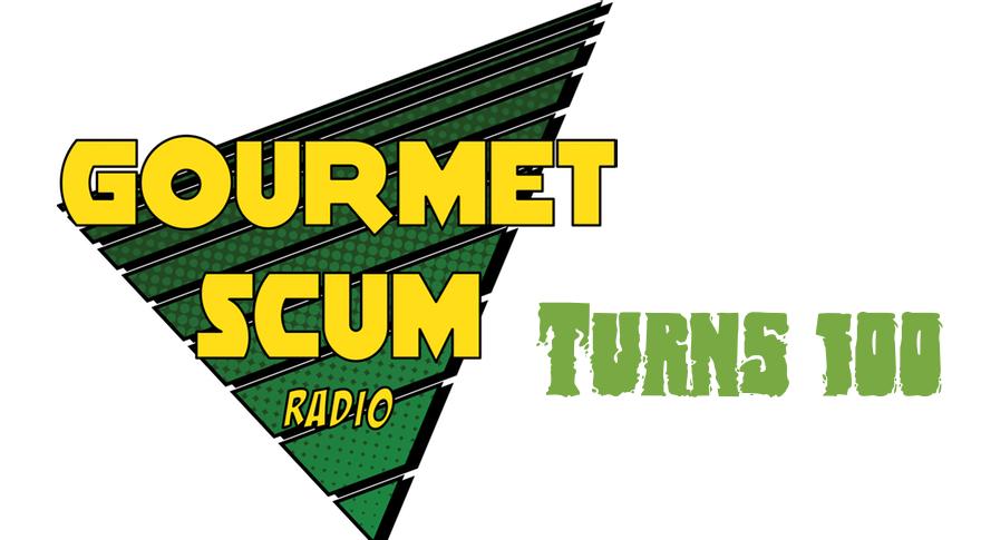 Gourmet Scum Radio Turns 100!