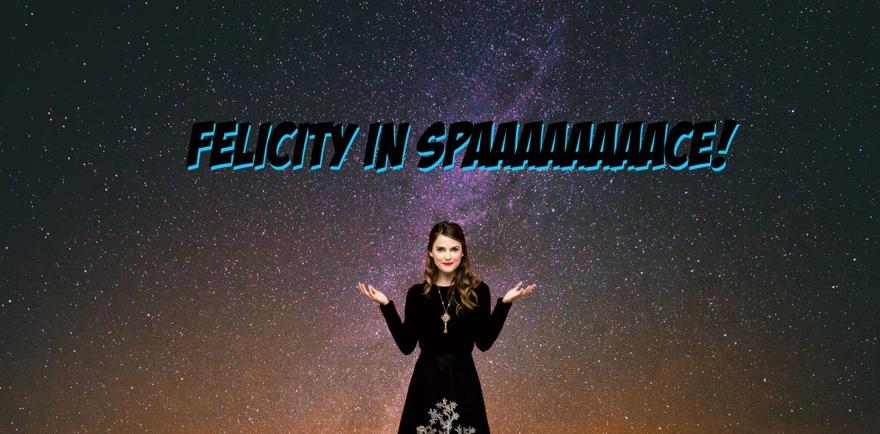 Towelite Talk presents Felicity in Spaaaaace