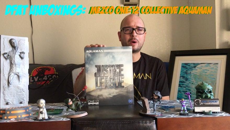 DFAT Unboxing: Mezco One:12 Collective Aquaman