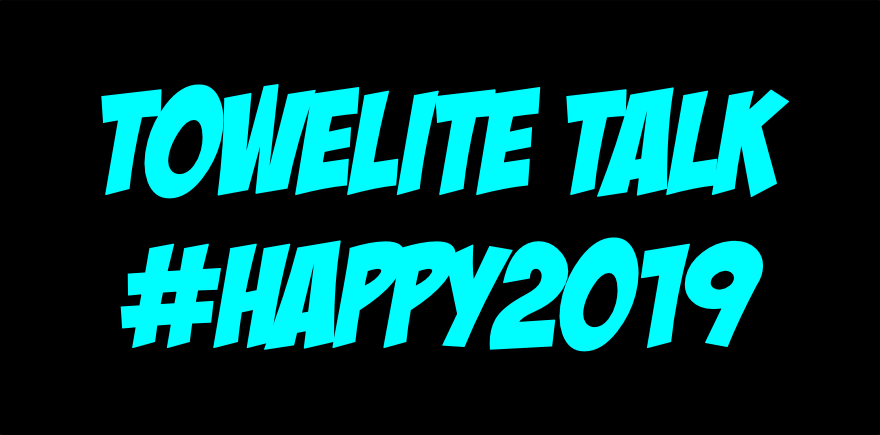 Towelite Talk Episode #115: #happynewyear2019