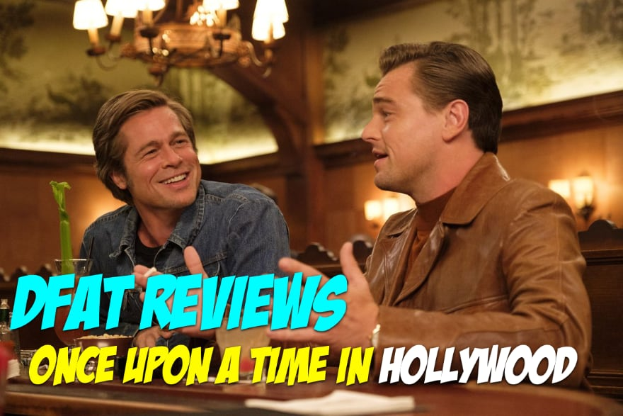 DFAT Reviews – Once Upon a Time in Hollywood