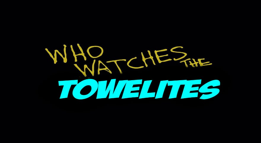 Towelite Talk Ep.#149 – WHO WATCHES THE TOWELITES?!