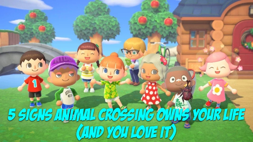 5 Signs Animal Crossing Owns Your Life (And You Love It)