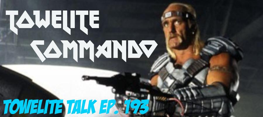Towelite Talk Ep. 193 – Towelite Commando