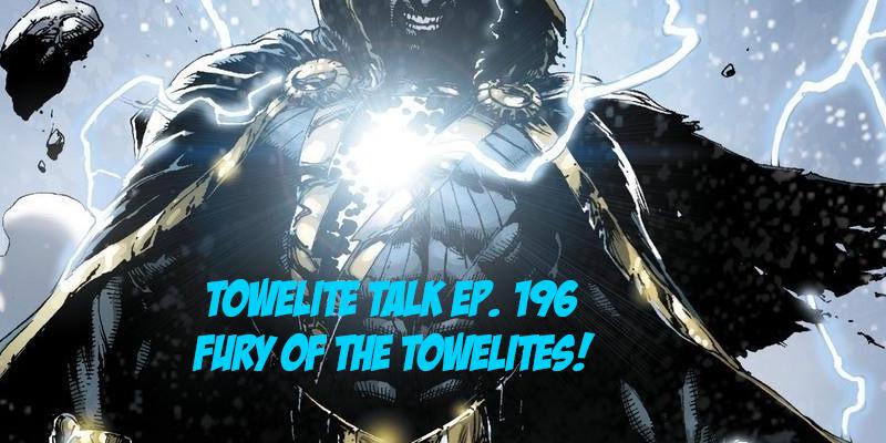 Towelite Talk Ep. 196 – Fury of the Towelites
