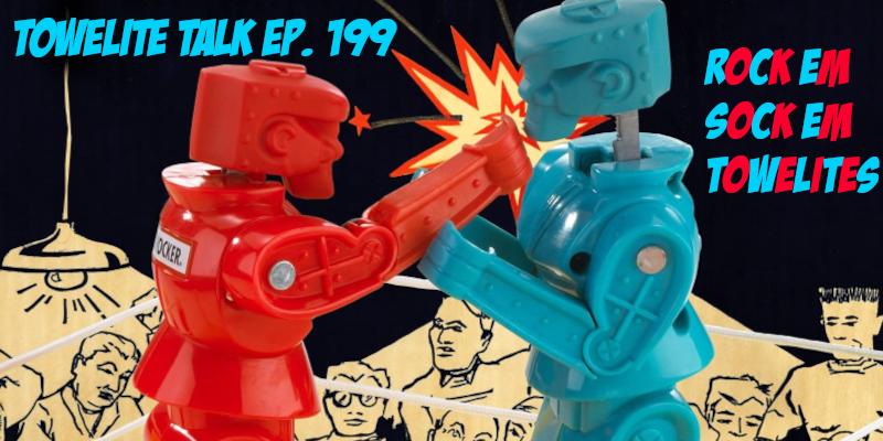 Towelite Talk Ep. 199 – Rock Em Sock Em Towelites