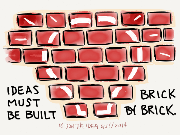 ideas must be built brick by brick