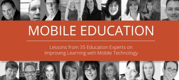 Mobile Education - Lessons from 35 Education Experts on Improving Learning with Mobile Technology