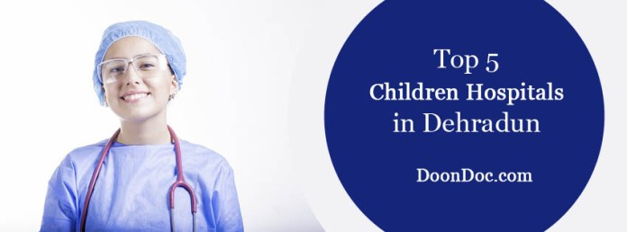 top 5 best children hospitals in dehradun