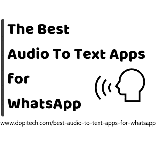 Top 10 Best Audio to Text Apps for WhatsApp » Dopi