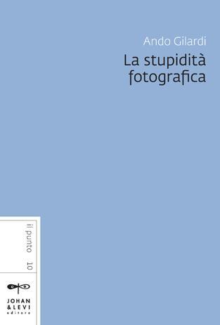 Ando Gilardi, La stupidità fotografica, Johan & Levi