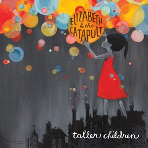 Elizabeth & The Catapult - Taller Children