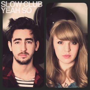 Slow Club - Yeah So
