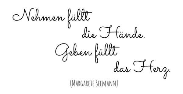 """Zitat von Margarete Seemann: """"Nehmne füllt die Hände. Geben füllt das Herz."""""""