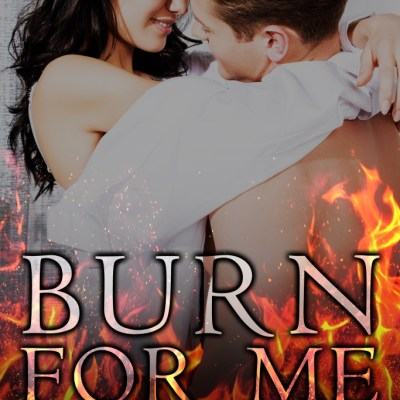 Burn For Me Cover Reveal & Blog Tour Blitz