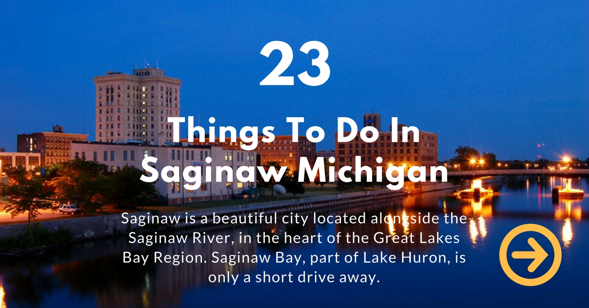 23 Things To Do In Saginaw Michigan in 2017  Dorsey Schools