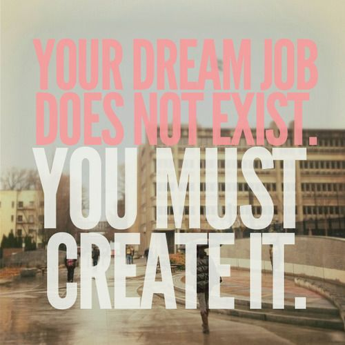 How to get your dream job : Create it!