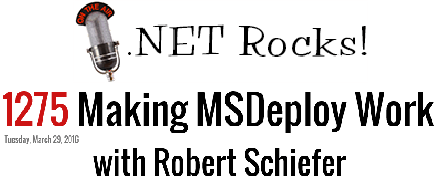 DotNetRocks Episode 1275: Making MSDeploy Work with Robert Schiefer