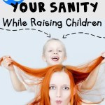 10 Tips for Keeping Your Sanity While Raising Children