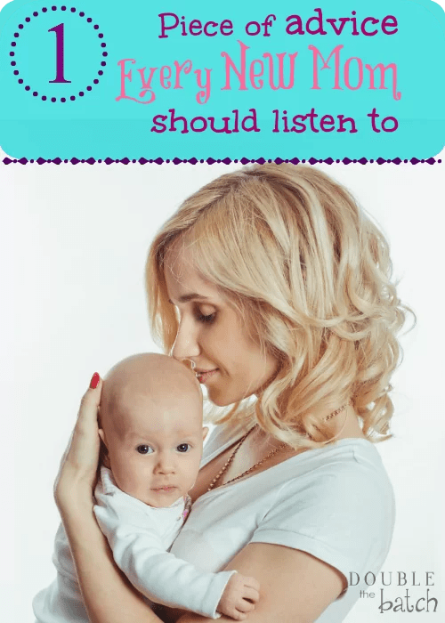 Overwhelmed and confused by all the advice you are being offered as a new mom? Here is the one piece of advice you should listen to!