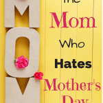 To the Mom Who Hates Mother's Day